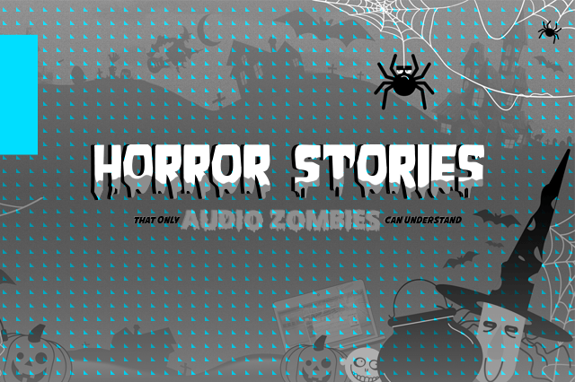 Calling Audio Zombies! Are you ready for some audio horror stories?
