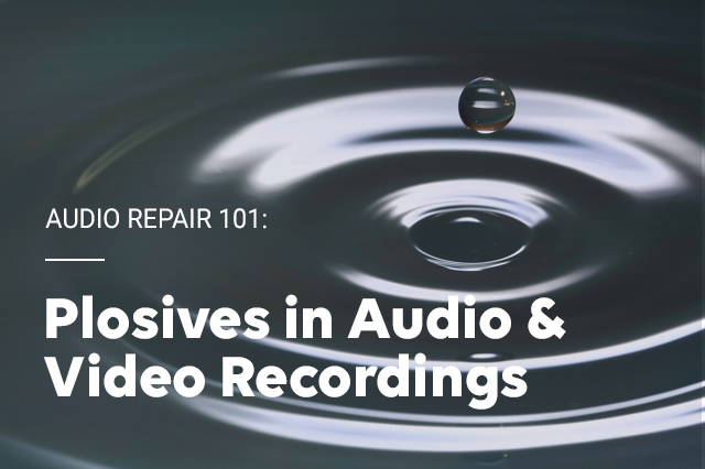 Audio Repair 101: Plosives in Audio & Video Recordings